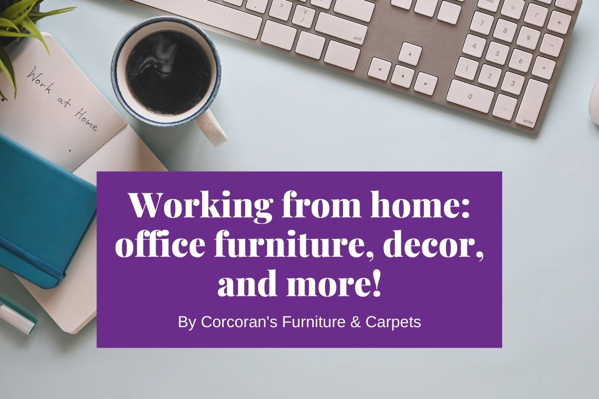 Work from home: tips and tricks for office furniture, decor, and more
