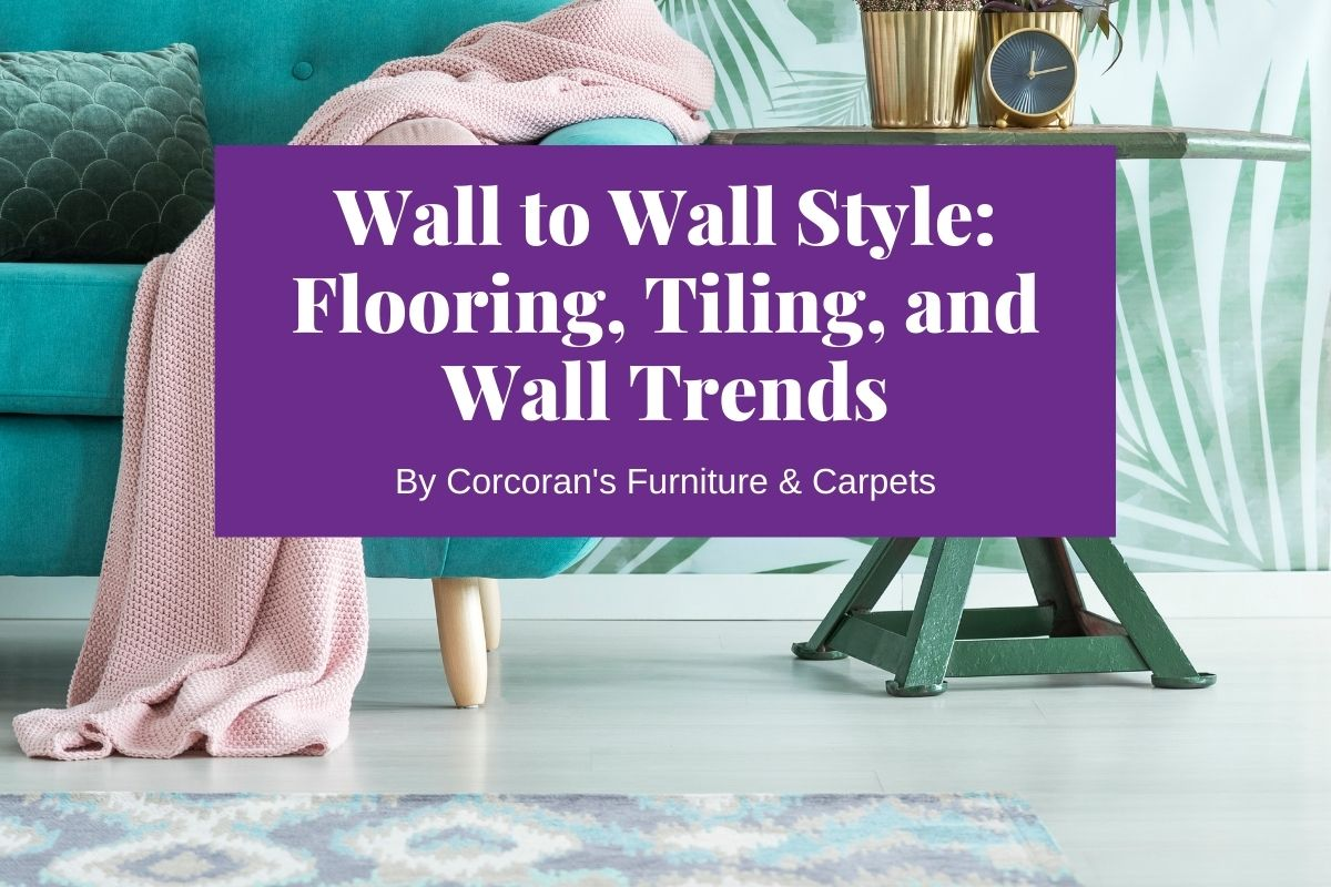 Wall to Wall Style: Our Favourite Flooring, Tiling, Wall, & Wallpaper Trends Right Now