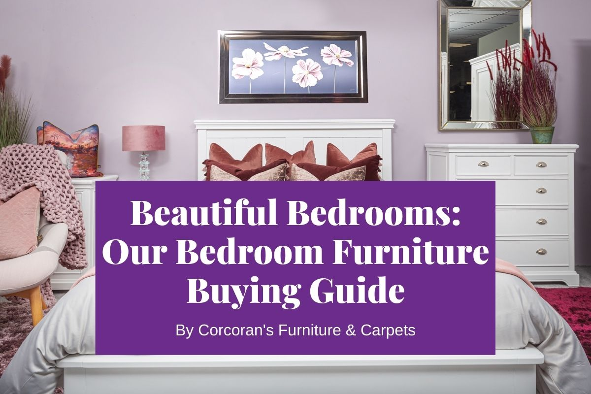 Beautiful Bedrooms: Our Bedroom Furniture Buying Guide