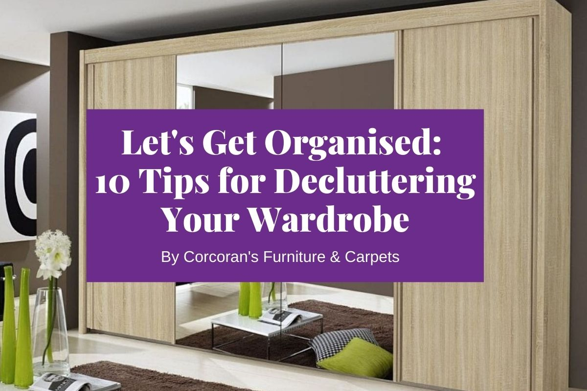 Declutter Your Closet! Our Top 10 Tips for Organising Your Wardrobe